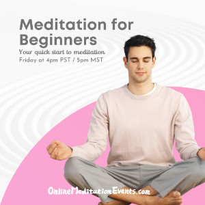 Meditation for beginners-Your quick start to meditation 5PM MT on FRI